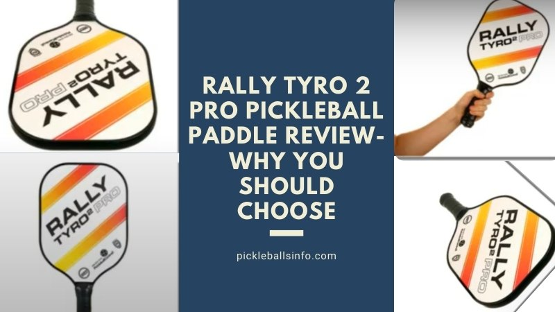 Rally Tyro 2 Pro Pickleball Paddle Review
