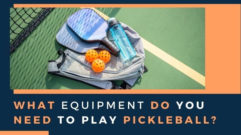 What Equipment Do You Need to Play Pickleball? pickleball equipment