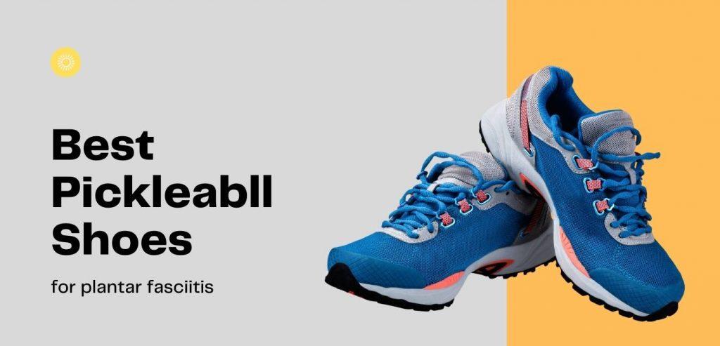 Best Pickleball Shoes For Plantar Fasciitis