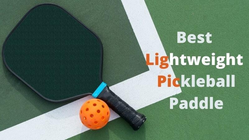 Best Lightweight Pickleball Paddles