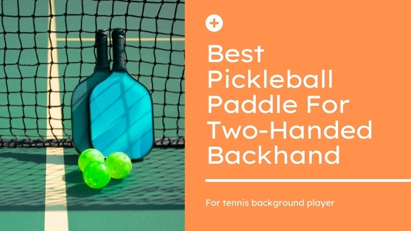 Best Pickleball Paddle For Two-Handed Backhand