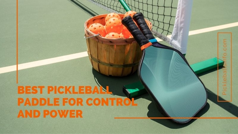 Best pickleball paddle for control and power