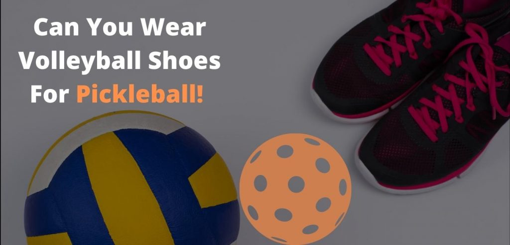 Difference Between Volleyball Shoes And Pickleball Shoes